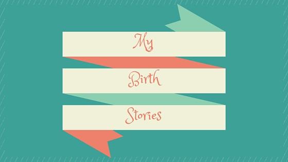 My Birth Stories